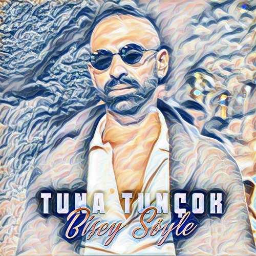 Tuna Tunçok Yeni Bi Şey Söyle Şarkısını İndir