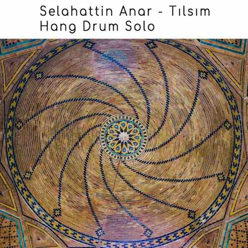 Selahattin Anar - Tılsım (Hang Drum Solo)(2021) (EP) Albüm İndir