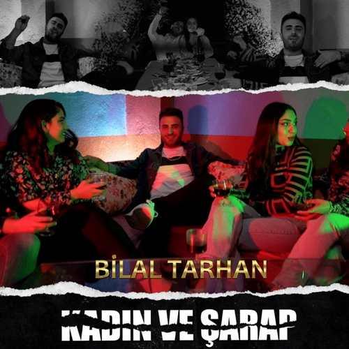 Bilal Tarhan Yeni Kadın Ve Şarap Şarkısını İndir