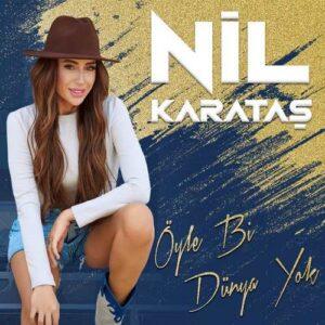 Nil Karataş Yeni Öyle Bi Dünya Yok Şarkısını İndir